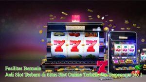 Fasilitas Terbaik Dan Terlengkap Situs Judi Slot Online